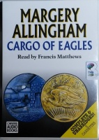 Cargo of Eagles written by Margery Allingham performed by Francis Mathews on Cassette (Unabridged)